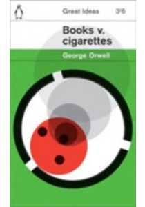 Books v. Cigarettes (Penguin Great Ideas) -- Paperback ( by Orwell, George ) [9780141036618]