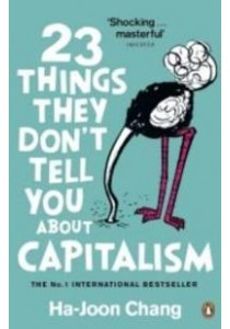 23 Things They Don't Tell You About Capitalism ( by Chang, Ha-Joon ) [9780141047973]
