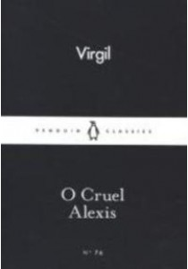 O Cruel Alexis (Penguin Little Black Classics) ( by Virgil ) [9780141398730]