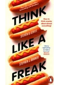 Think Like a Freak : How to Think Smarter about Almost Everything - Paperback [9780141980072]
