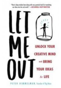 Let Me Out : Unlock Your Creative Mind and Bring Your Ideas to Life [9780143110958]
