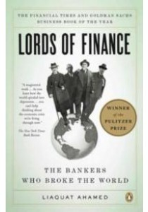 Lords of Finance : The Bankers Who Broke the World (Reprint) ( by Ahamed, Liaquat ) [9780143116806]
