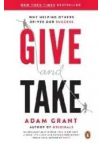 Give and Take : Why Helping Others Drives Our Success (Reprint) ( by Grant, Adam ) [9780143124986]