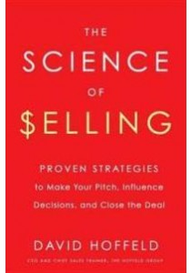 The Science of Selling : Proven Strategies to Make Your Pitch, Influence Decisions, and Close the Deal ( by Hoffeld, David ) [9780143129325]