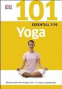 101 Essential Tips Yoga ( by DK ) [9780241014769]