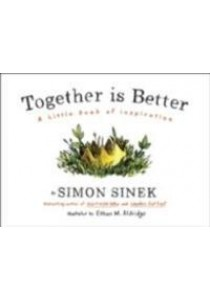 Together is Better: A Little Book of Inspiration ( by Sinek, Simon ) [9780241187296]