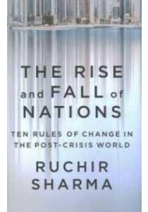 The Rise and Fall of Nations: Ten Rules of Change in the Post-Crisis World [9780241188514]