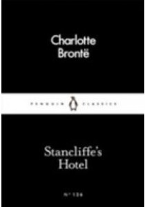 Stancliffe's Hotel (Penguin Little Black Classics) ( by Bronte, Charlotte ) [9780241251706]