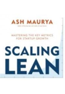 Scaling Lean: Mastering the Key Metrics for Startup Growth ( by Maurya, Ash ) [9780241279243]