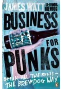 Business for Punks: Break All the Rules - the Brewdog Way ( by Watt, James ) [9780241290118]