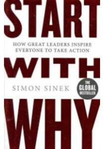 Start with Why: How Great Leaders Inspire Everyone to Take Action ( by Sinek, Simon ) [9780241958223]