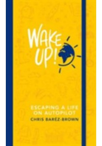 Wake Up!: Escaping a Life on Autopilot ( by Barez-Brown, Chris ) [9780241977422]