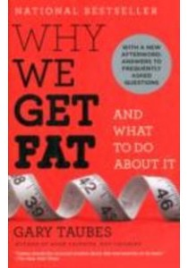 Why We Get Fat and What to Do about It (Reprint) ( by Taubes, Gary ) [9780307474254]