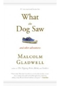 What the Dog Saw : And Other Adventures (OME A-FORMAT) ( by Gladwell, Malcolm ) [9780316084659]