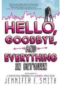 Hello, Goodbye, and Everything in between (Reprint) ( by Smith, Jennifer E. ) [9780316334419]