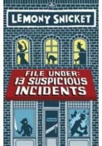 File under : 13 Suspicious Incidents (Reprint) ( by Snicket, Lemony/ Seth (ILT) ) [9780316393065]
