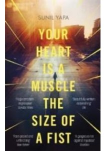 Your Heart is a Muscle the Size of a Fist -- Paperback ( by Yapa, Sunil ) [9780349141428]