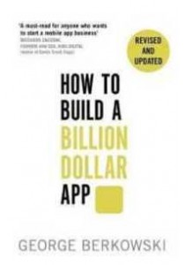 [Berkowski, George ] How to Build a Billion Dollar App : Discover the secrets of the most successful entrepreneurs of our time (Books Kinokuniya)