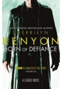 Born of Defiance (League)  ( by Kenyon, Sherrilyn ) [9780349402765]