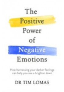 The Positive Power of Negative Emotions ( by Lomas, Tim ) [9780349412849]