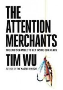 The Attention Merchants : The Epic Scramble to Get inside Our Heads ( by Wu, Tim ) [9780385352017]
