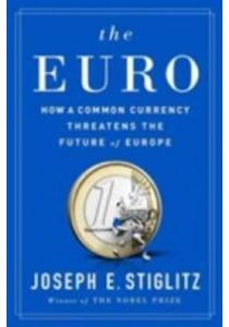 The Euro : How a Common Currency Threatens the Future of Europe ( by Stiglitz, Joseph E. ) [9780393254020]