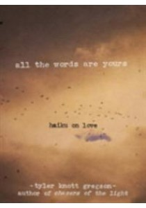 All the Words Are Yours : Haiku on Love ( by Gregson, Tyler Knott ) [9780399176005]