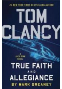 Tom Clancy True Faith and Allegiance (Jack Ryan) ( by Greaney, Mark ) [9780399176814]
