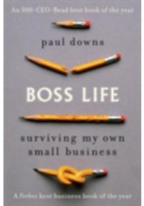 Boss Life : Surviving My Own Small Business (Reprint) ( by Downs, Paul ) [9780399185298]