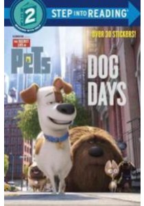 Dog Days ( Secret Life of Pets )(Step into Reading. Step 2) (Deluxe) [9780399554971]