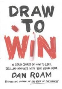 Draw to Win : A Crash Course on How to Lead, Sell, and Innovate with Your Visual Mind ( by Roam, Dan ) [9780399562990]