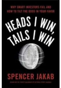 Heads I Win, Tails I Win : Why Smart Investors Fail and How to Tilt the Odds in Your Favor ( by Jakab, Spencer ) [9780399563201]