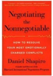 Negotiating the Nonnegotiable : How to Resolve Your Most Emotionally Charged Conflicts (OME C-FORMAT) ( by Shapiro, Daniel ) [9780399564406]