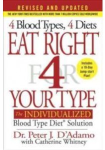 Eat Right 4 Your Type : The Individualized Blood Type Diet Solution (Eat Right 4 Your Type) (Revised Updated) ( by D'Adamo, Peter J./ Whitney, Catherine ) [9780399584169]