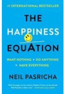 The Happiness Equation : Want Nothing + Do Anything = Have Everything (Reprint) ( by Pasricha, Neil ) [9780425277980]