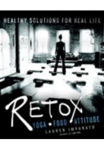 Retox : Yoga, Food, Attitude: Healthy Solutions for Real Life ( by Imparato, Lauren ) [9780425278505]