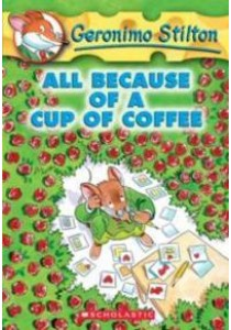 All Because of a Cup of Coffee (Geronimo Stilton) ( by Stilton, Geronimo ) [9780439559720]