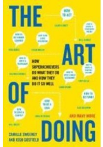 The Art of Doing : How Superachievers Do What They Do and How They Do It So Well [9780452298170]