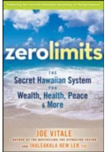 Zero Limits : The Secret Hawaiian System for Wealth, Health, Peace, and More ( by Vitale, Joe/ Len, Ihaleakala Hew, Ph.d. ) [9780470402566]