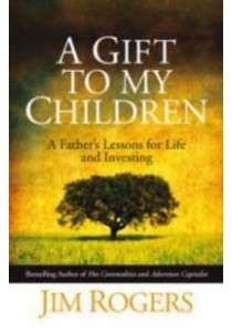 Gift to My Children : A Father's Lessons for Life and Investing -- Hardback ( by Rogers, Jim ) [9780470742686]