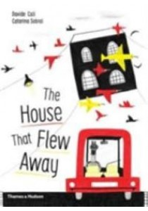 The House That Flew Away ( by Cali, Davide/ Sobral, Catarina ) [9780500650943]
