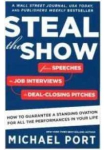 Steal the Show : From Speeches to Job Interviews to Deal-Closing Pitches [9780544800847]