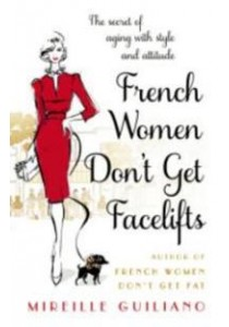 French Women Don't Get Facelifts : Aging with Attitude [9780552168687]