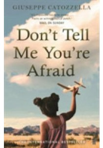 Don't Tell Me You're Afraid (Main) ( by Catozzella, Giuseppe/ Appel, Anne Milano (TRN) ) [9780571322695]