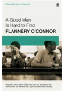 A Good Man is Hard to Find: Faber Modern Classics (Main - Faber Modern Classics) [9780571322855]