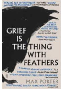 Grief is the Thing with Feathers (Main) ( by Porter, Max ) [9780571327232]