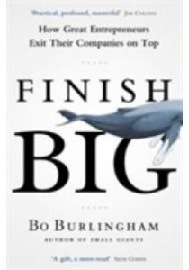 Finish Big: How Great Entrepreneurs Exit Their Companies on Top [9780670923274]