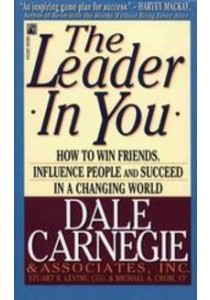 The Leader in You : How to Win Friends, Influence People and Succeed in a Changing World (Reprint) ( by Carnegie, Dale ) [9780671519988]