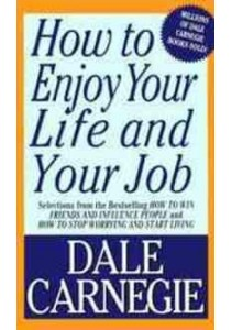 How to Enjoy Your Life and Your Job : Selections from How to Win Friends and Influence People and How to Stop Worrying and Start Living ( by Carnegie, Dale (FRW) ) [9780671708269]