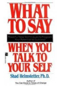 What to Say When You Talk to Your Self ( by Helmstetter, Shard, Ph.D. ) [9780671708825]